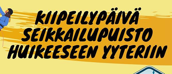 """Kuvassa on teksti: """"Kiipeilypäivä seikkailupuisto Huikeeseen Yyteriin""""."""